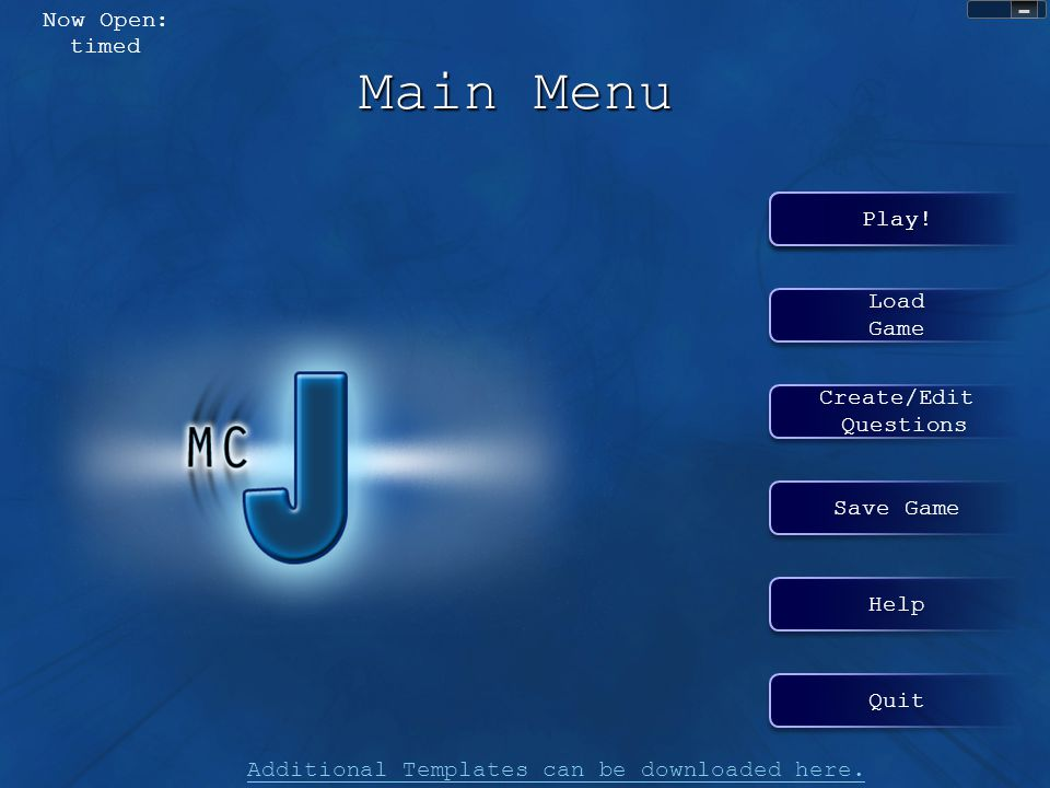 Main Menu Now Open: timed Play! Play! Load Game Create/Edit Questions