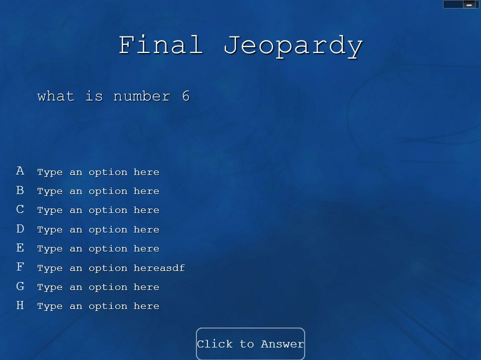 Final Jeopardy what is number 6 A B C D E F G H Click to Answer