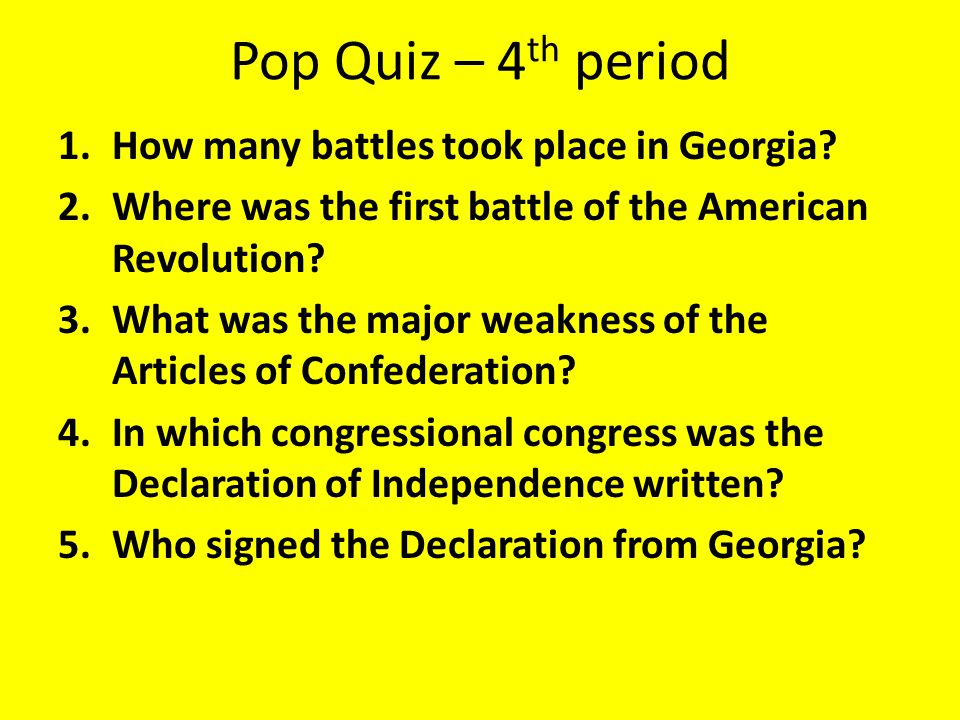Pop Quiz – 4th period How many battles took place in Georgia