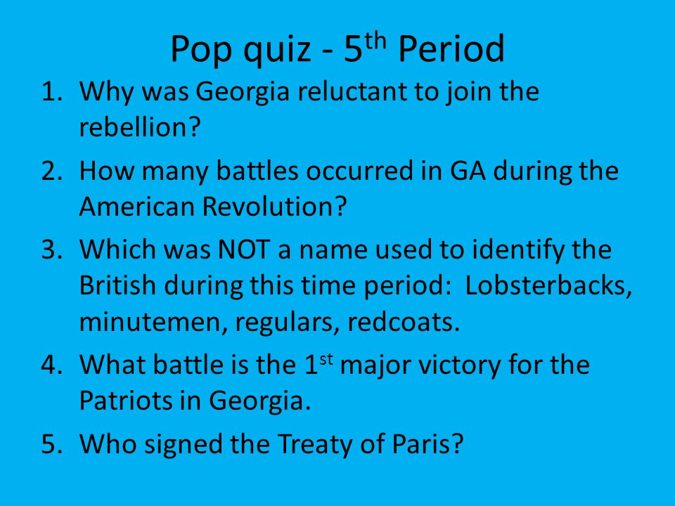 Pop quiz - 5th Period Why was Georgia reluctant to join the rebellion