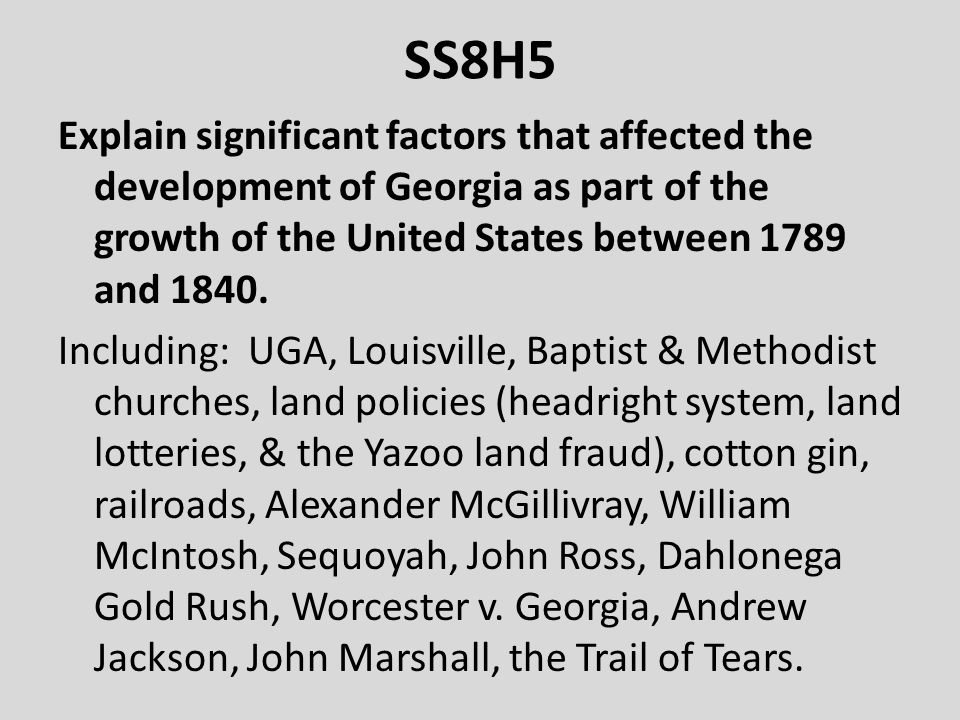 SS8H5 Explain significant factors that affected the development of Georgia as part of the growth of the United States between 1789 and 1840.