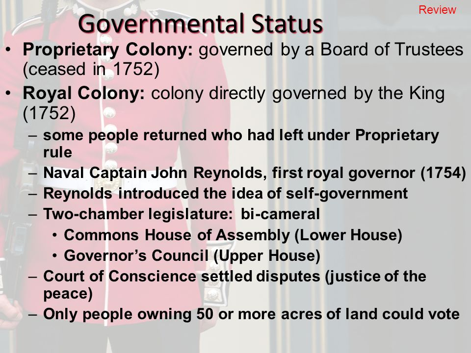 Governmental Status Review. Proprietary Colony: governed by a Board of Trustees (ceased in 1752)