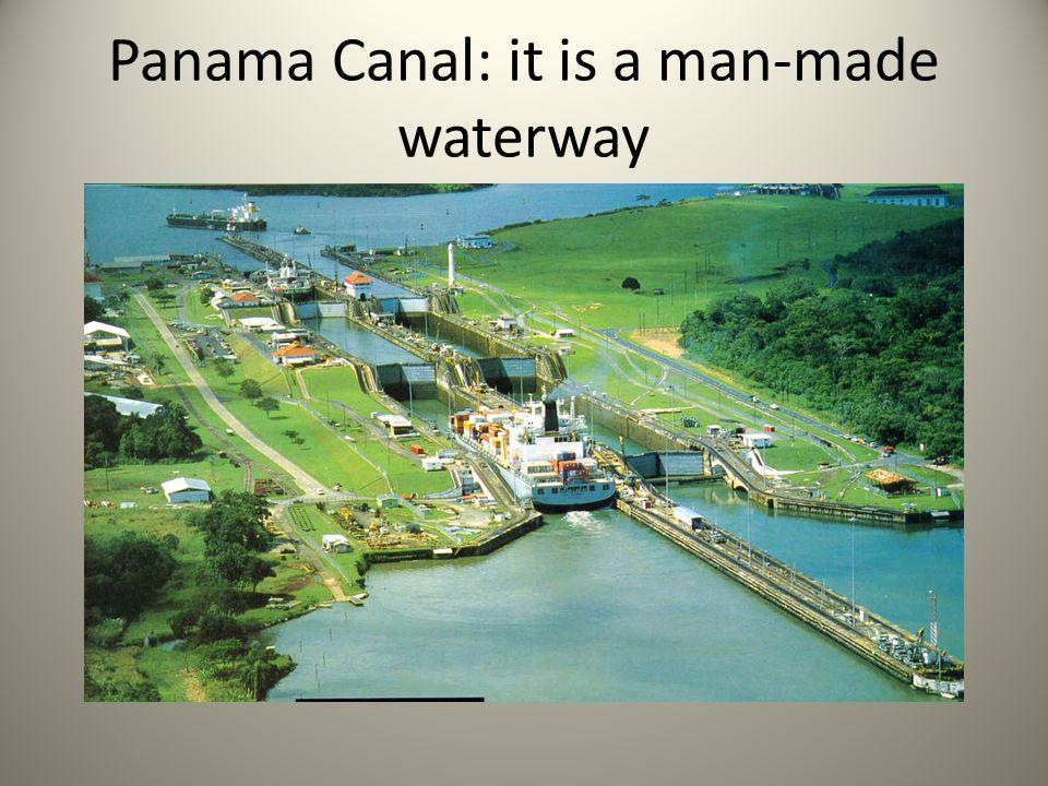 Panama Canal: it is a man-made waterway