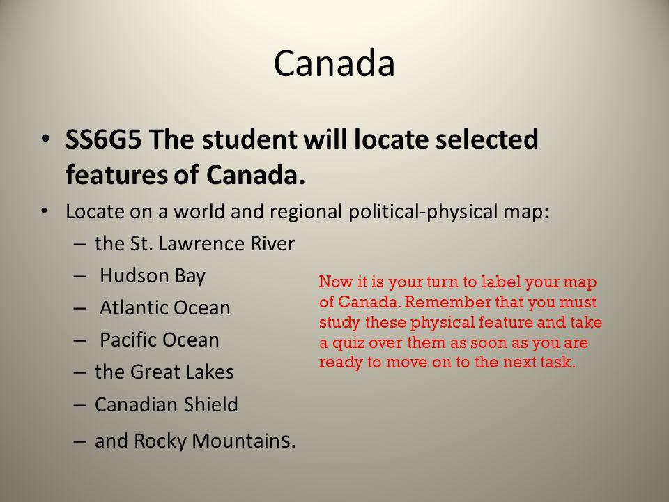 Canada SS6G5 The student will locate selected features of Canada.
