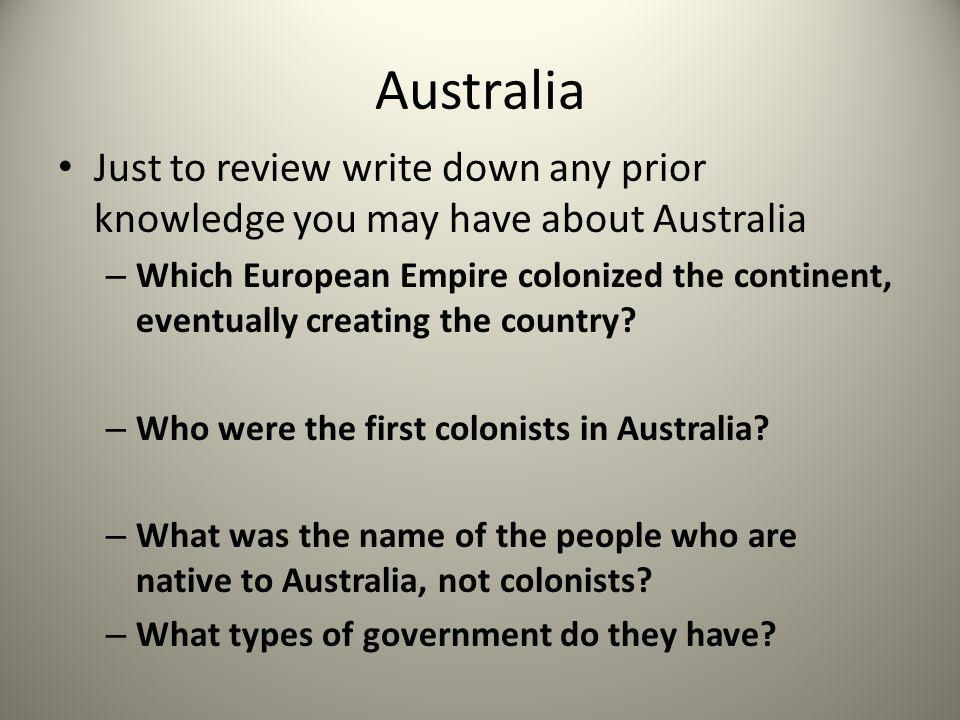 Australia Just to review write down any prior knowledge you may have about Australia.