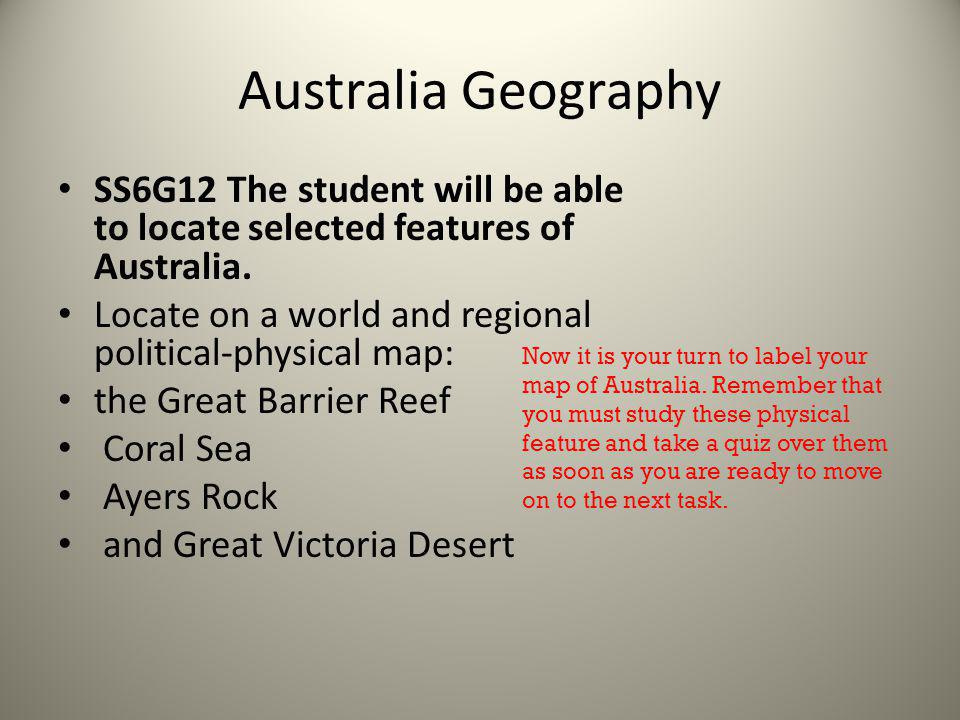 Australia Geography SS6G12 The student will be able to locate selected features of Australia. Locate on a world and regional political-physical map: