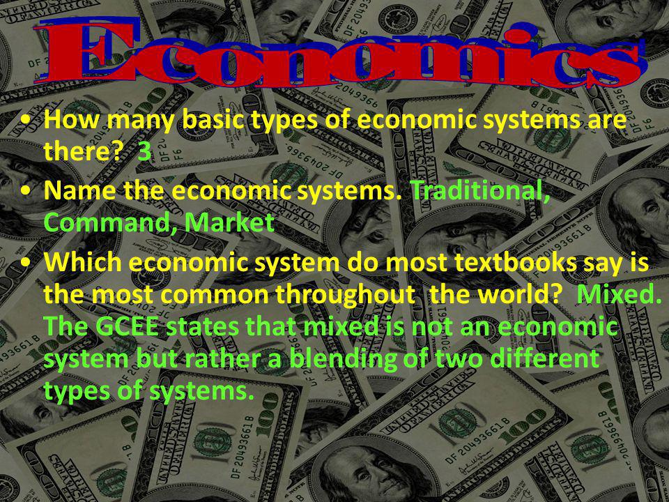 Economics How many basic types of economic systems are there 3