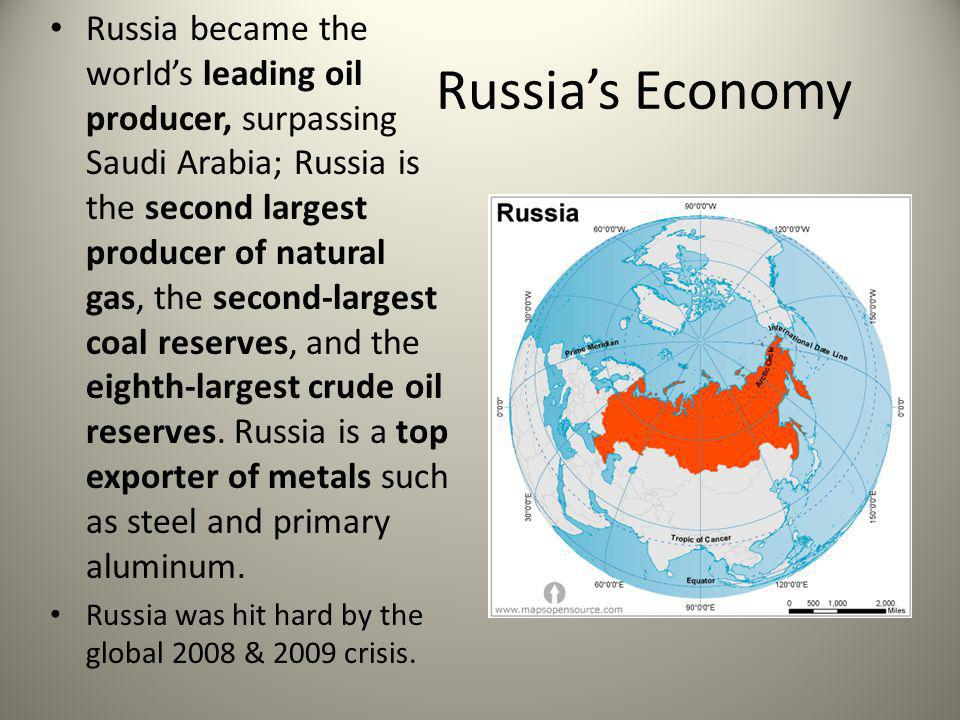 Russia became the world's leading oil producer, surpassing Saudi Arabia; Russia is the second largest producer of natural gas, the second-largest coal reserves, and the eighth-largest crude oil reserves. Russia is a top exporter of metals such as steel and primary aluminum.