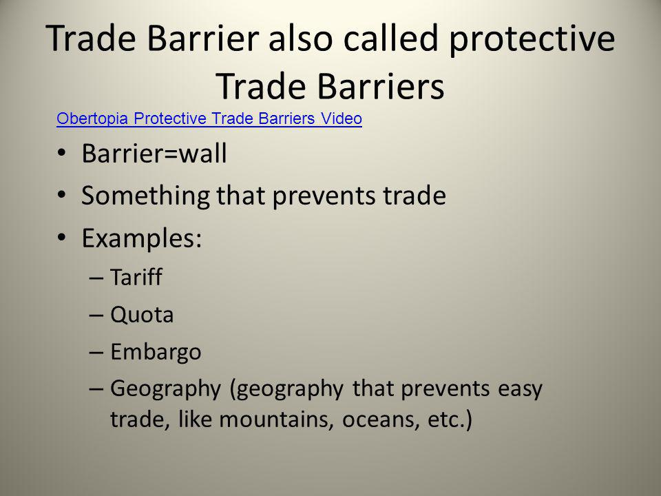 Trade Barrier also called protective Trade Barriers