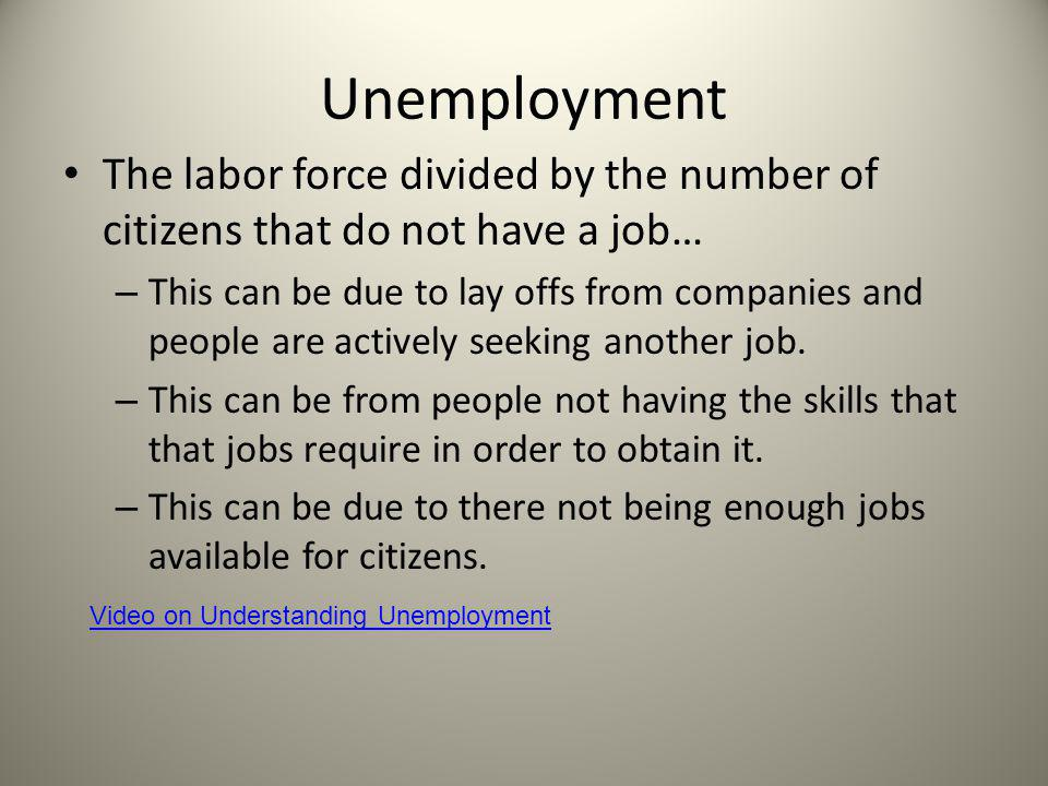 Unemployment The labor force divided by the number of citizens that do not have a job…