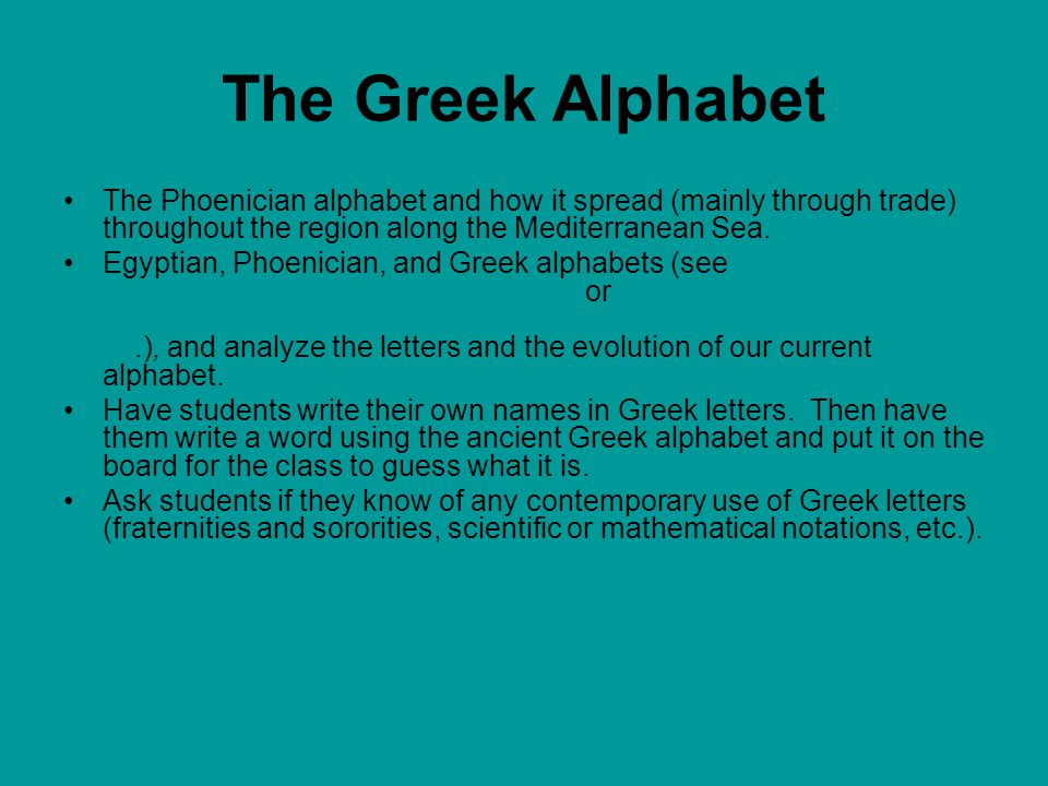 The Greek Alphabet The Phoenician alphabet and how it spread (mainly through trade) throughout the region along the Mediterranean Sea.