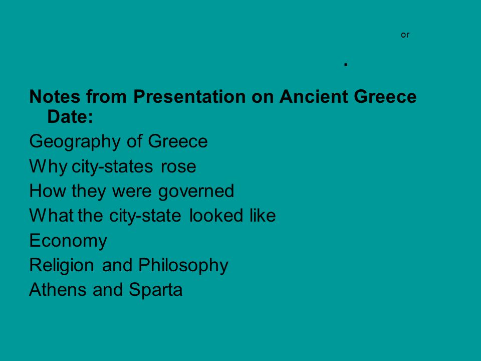 Notes from Presentation on Ancient Greece Date: Geography of Greece