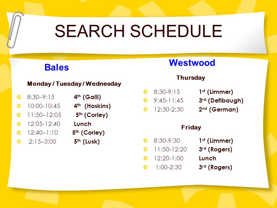 SEARCH SCHEDULE Westwood Bales Thursday 8:30-9:15 1st (Limmer)
