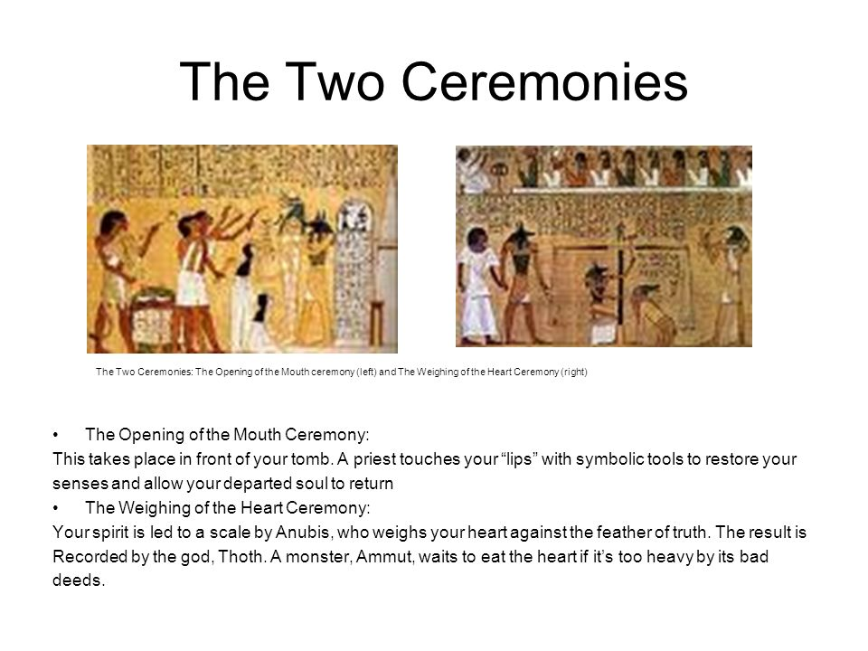 The Two Ceremonies The Opening of the Mouth Ceremony: