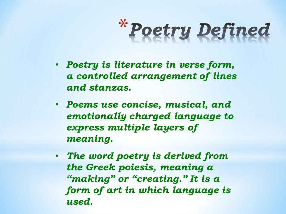 Poetry Defined Poetry is literature in verse form, a controlled arrangement of lines and stanzas.