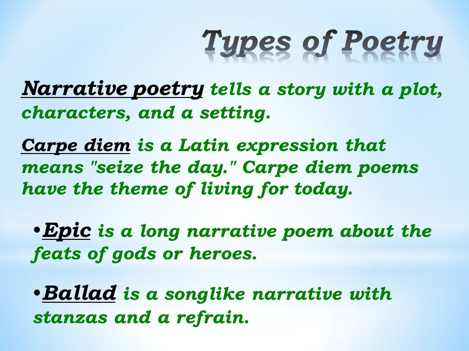 Types of Poetry Narrative poetry tells a story with a plot, characters, and a setting.