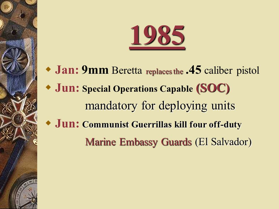 1985 Jan: 9mm Beretta replaces the .45 caliber pistol