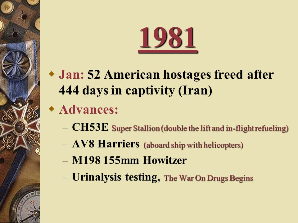 1981 Jan: 52 American hostages freed after 444 days in captivity (Iran) Advances: CH53E Super Stallion (double the lift and in-flight refueling)