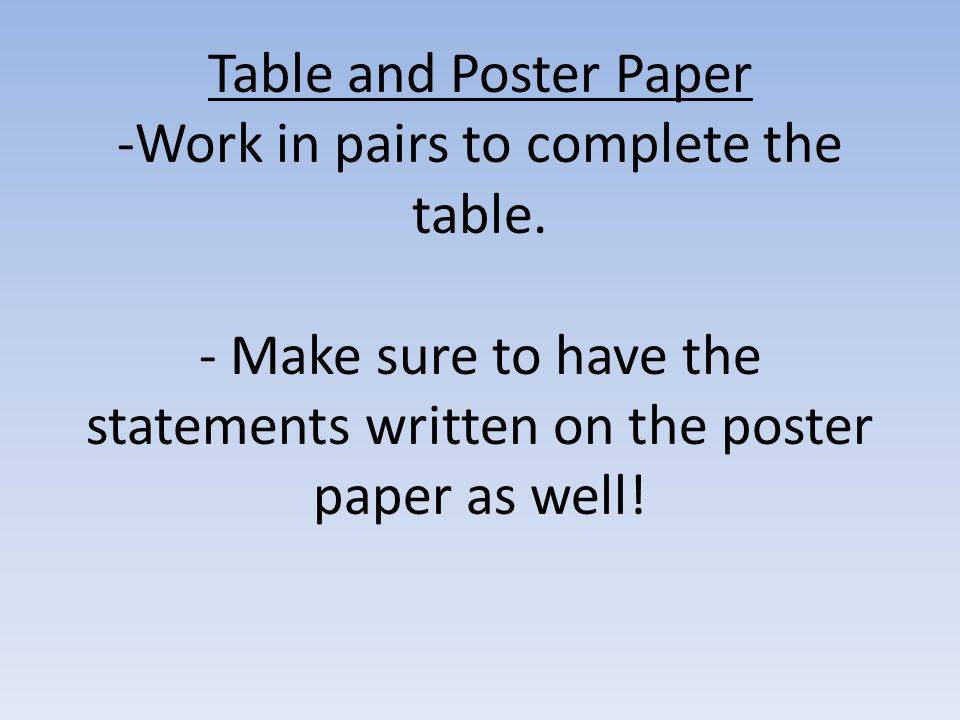Table and Poster Paper -Work in pairs to complete the table