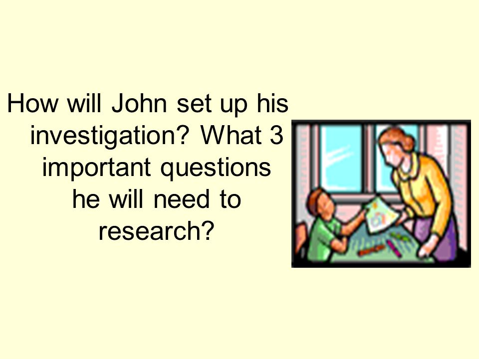 How will John set up his investigation