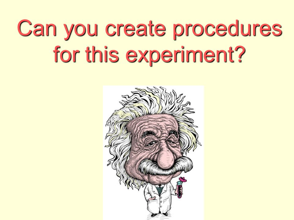 Can you create procedures for this experiment