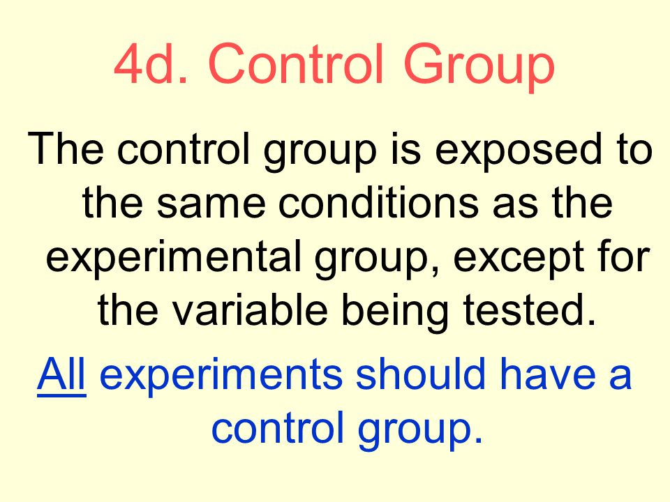 All experiments should have a control group.