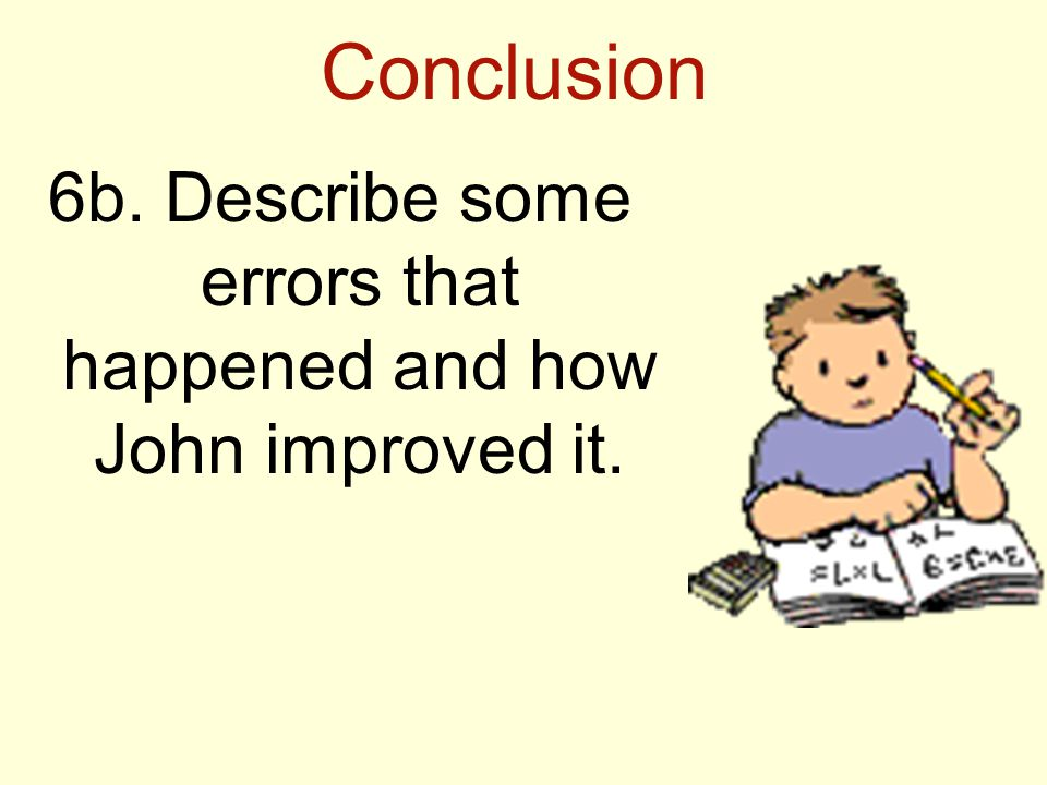 6b. Describe some errors that happened and how John improved it.