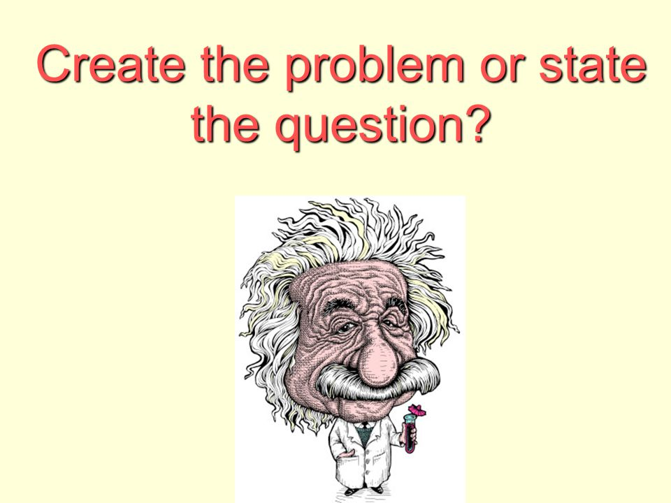 Create the problem or state the question