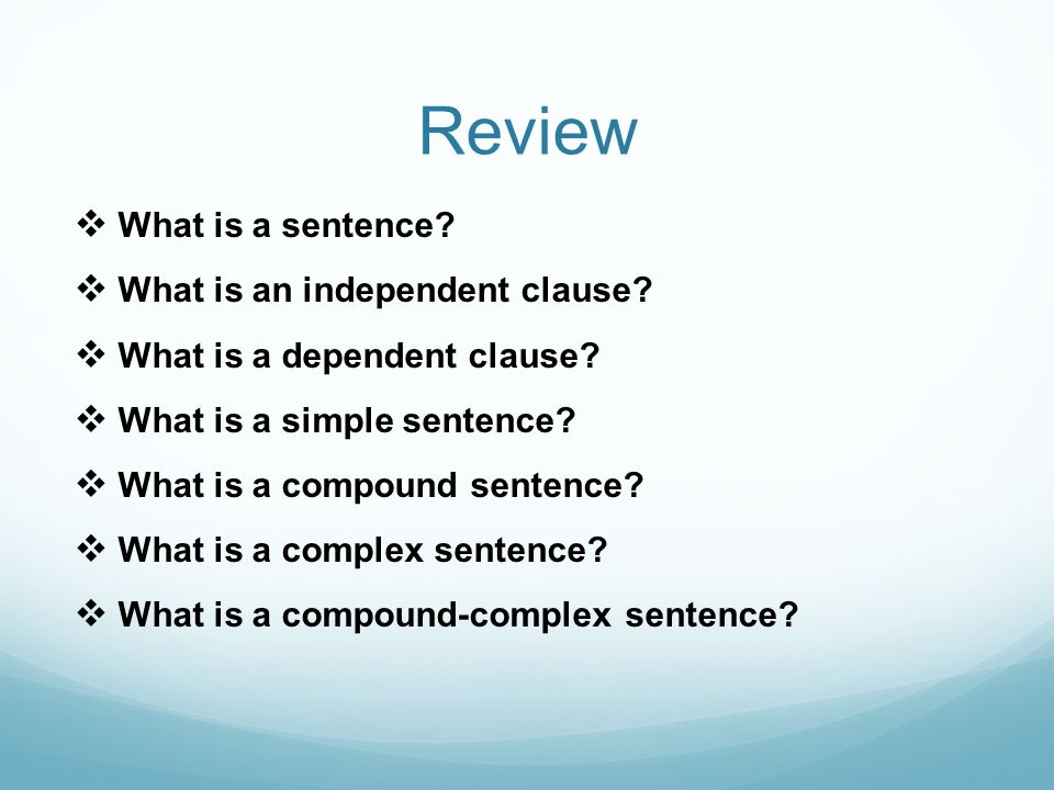 Review What is a sentence What is an independent clause