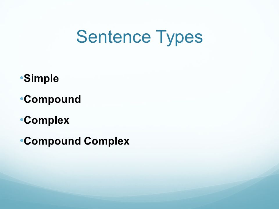 Sentence Types Simple Compound Complex Compound Complex