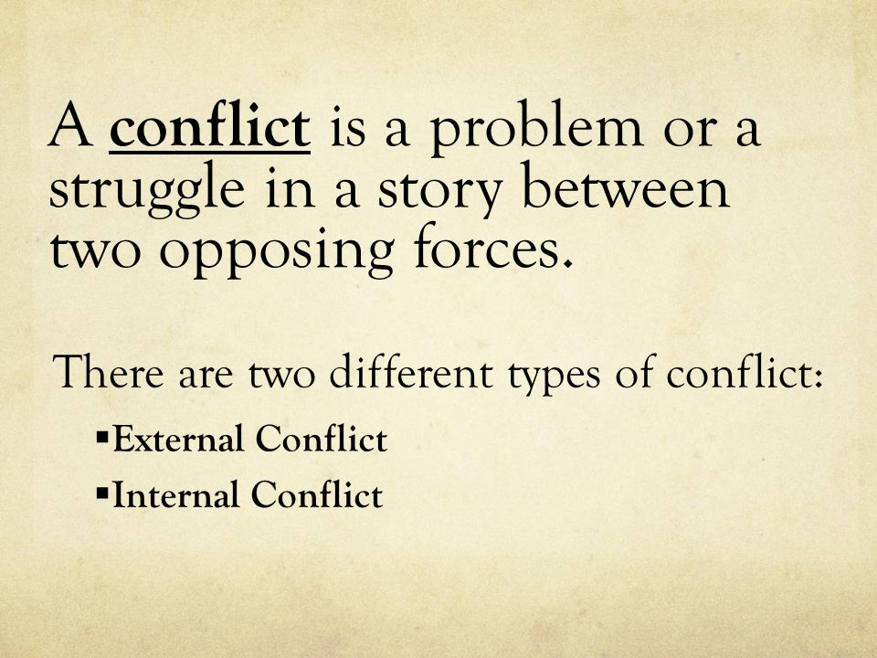 A conflict is a problem or a struggle in a story between two opposing forces.