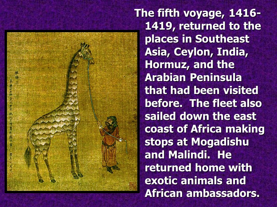 The fifth voyage, 1416-1419, returned to the places in Southeast Asia, Ceylon, India, Hormuz, and the Arabian Peninsula that had been visited before.