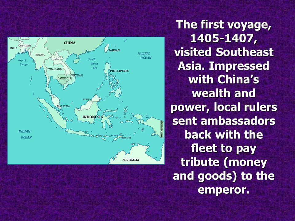The first voyage, 1405-1407, visited Southeast Asia