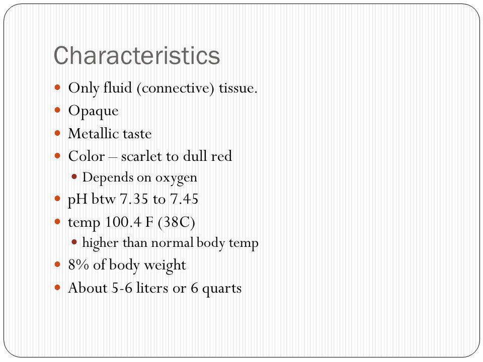 Characteristics Only fluid (connective) tissue. Opaque Metallic taste