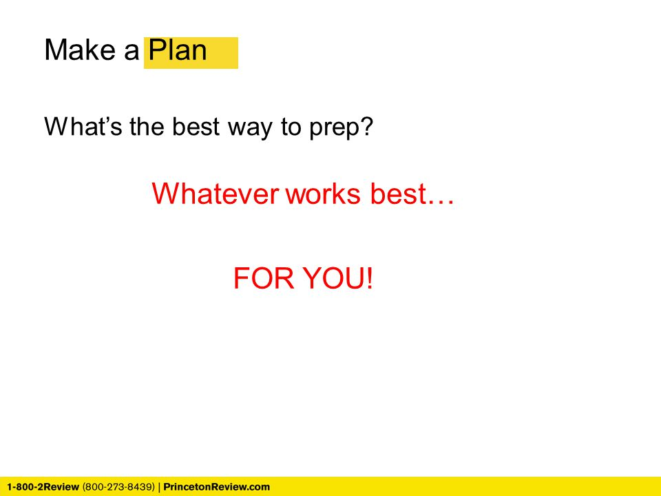 Make a Plan What's the best way to prep Whatever works best… FOR YOU!
