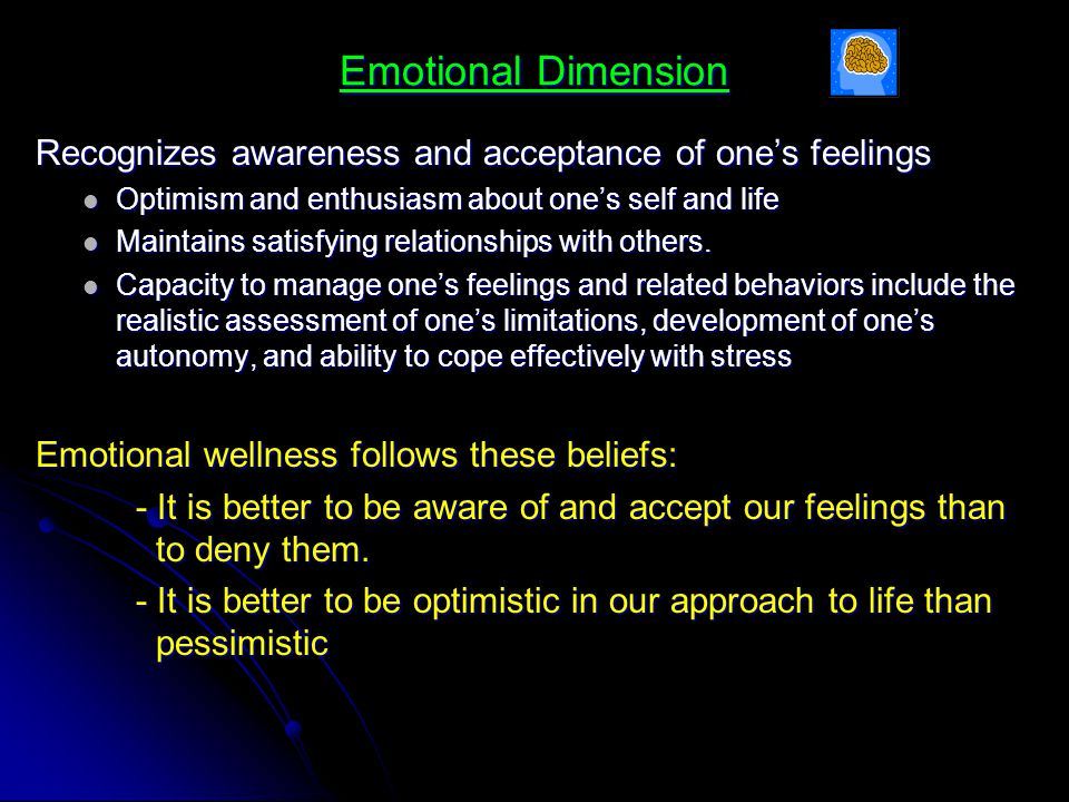 Emotional Dimension Recognizes awareness and acceptance of one's feelings. Optimism and enthusiasm about one's self and life.