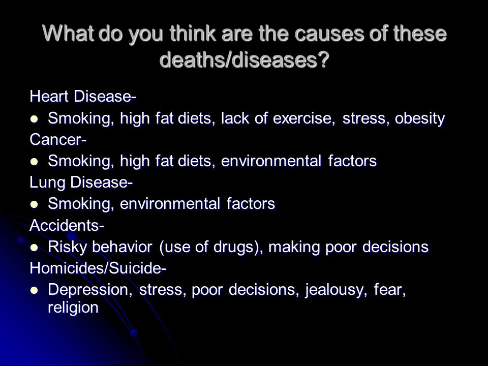 What do you think are the causes of these deaths/diseases