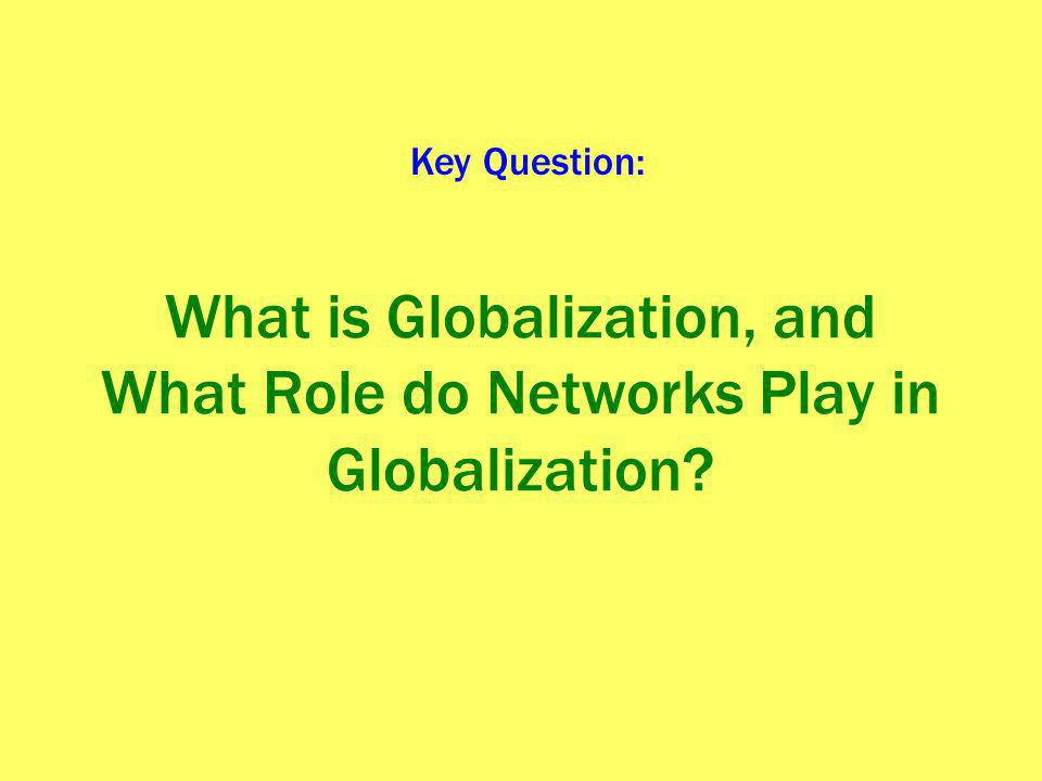 Key Question: What is Globalization, and What Role do Networks Play in Globalization