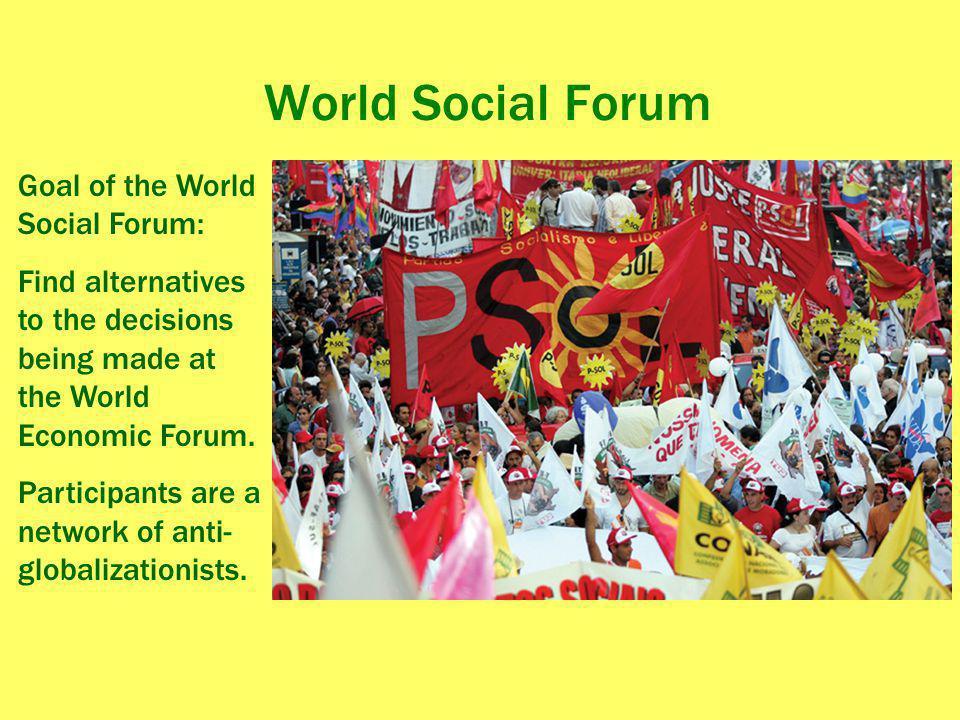 World Social Forum Goal of the World Social Forum: