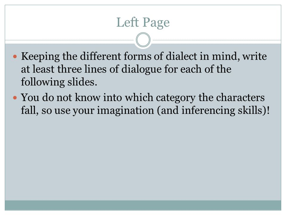 Left Page Keeping the different forms of dialect in mind, write at least three lines of dialogue for each of the following slides.