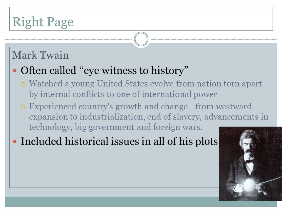 Right Page Mark Twain Often called eye witness to history