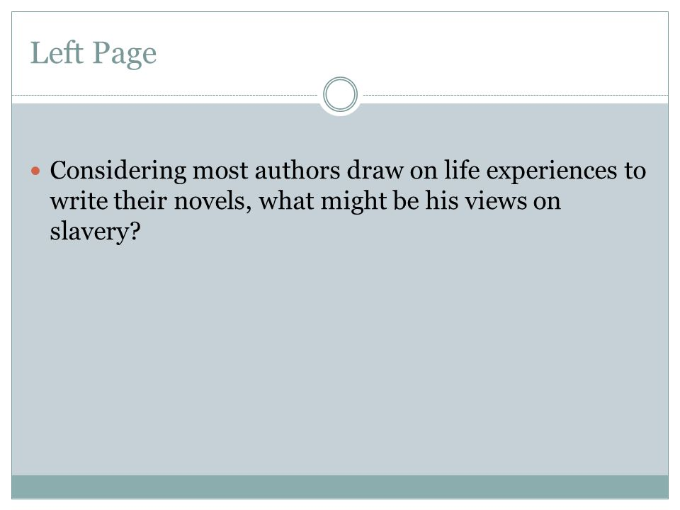 Left Page Considering most authors draw on life experiences to write their novels, what might be his views on slavery