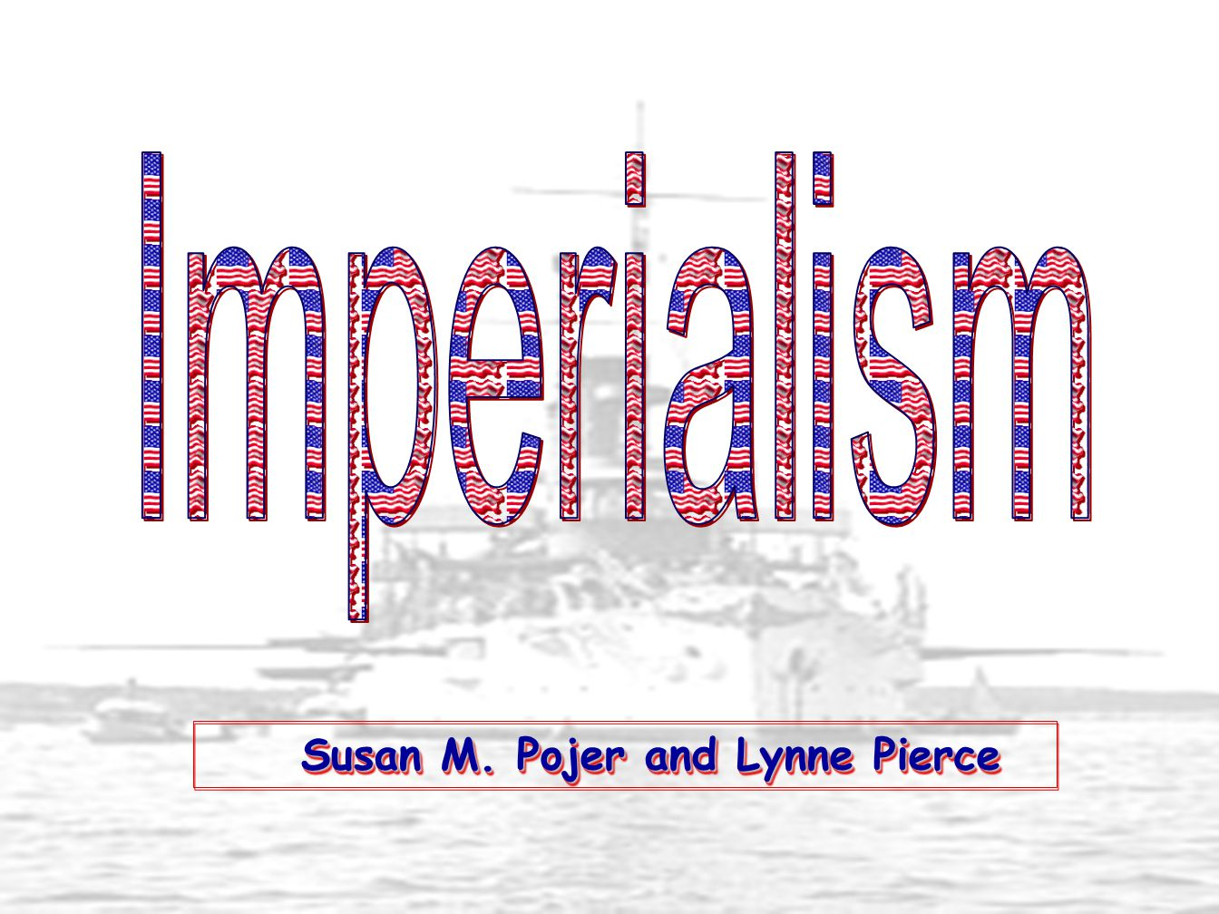 Imperialism Susan M. Pojer and Lynne Pierce