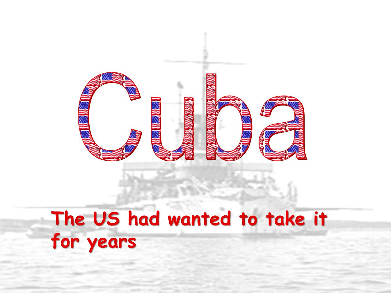 Cuba The US had wanted to take it for years