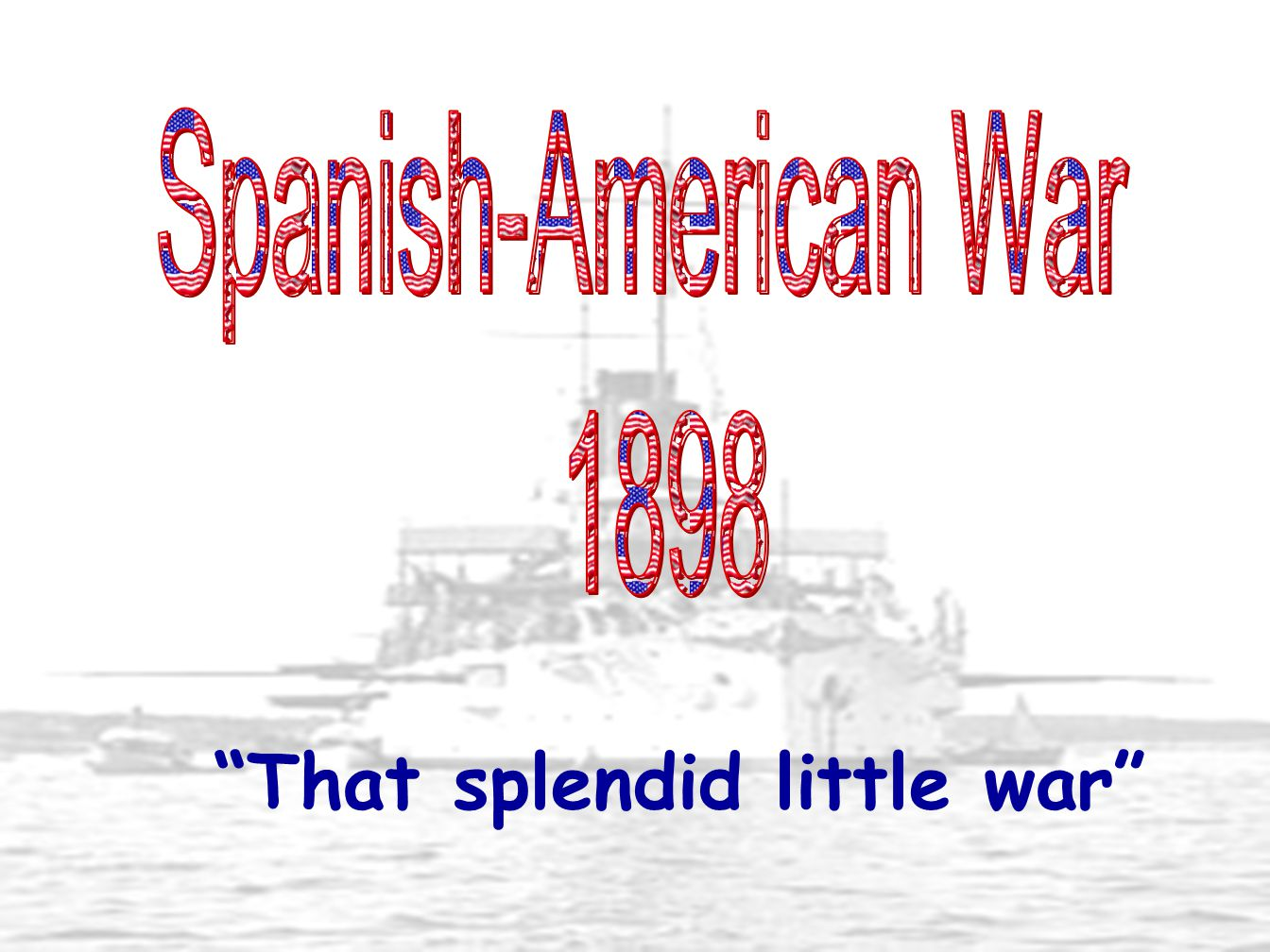 Spanish-American War 1898 That splendid little war