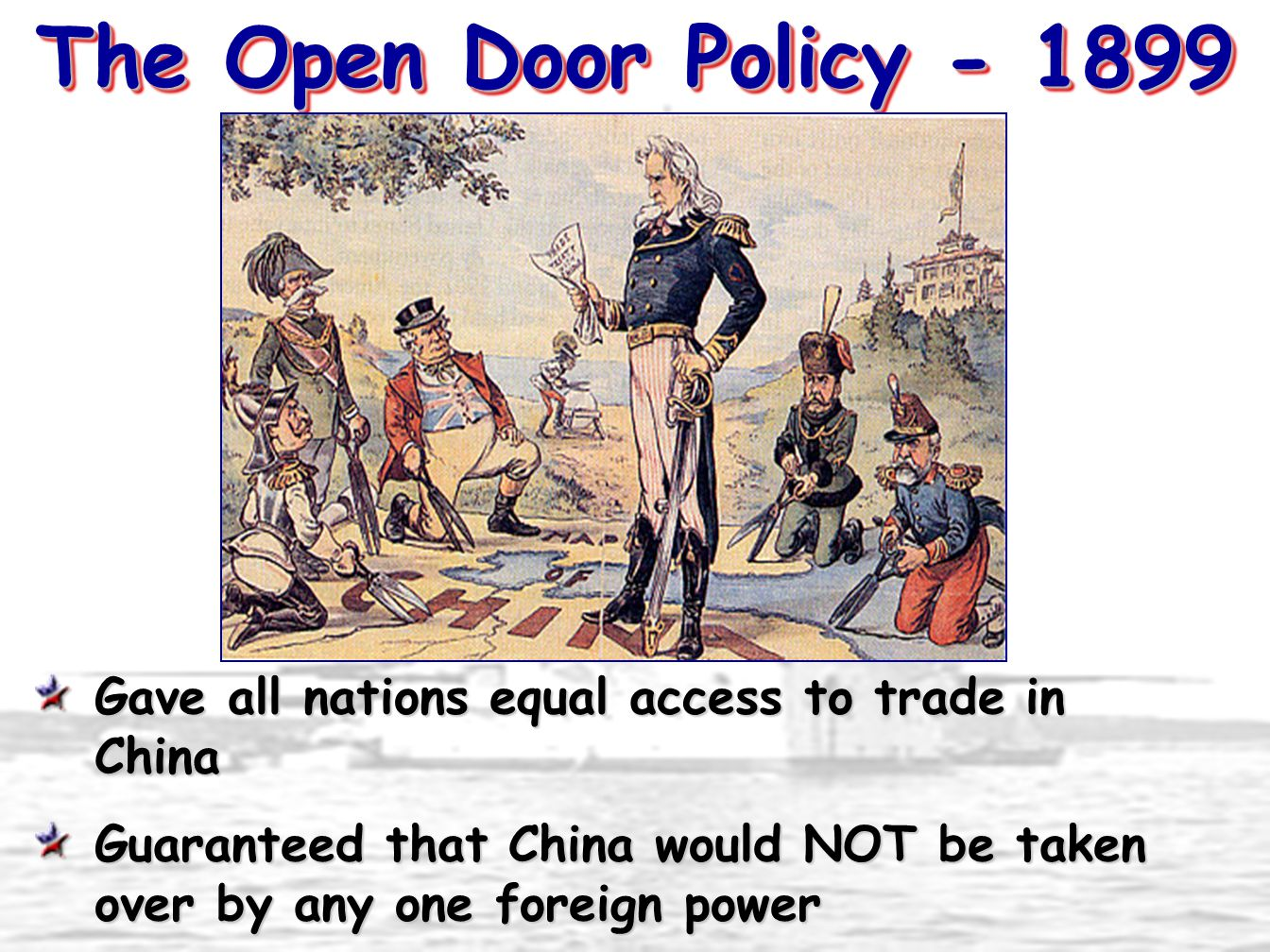 The Open Door Policy - 1899 Gave all nations equal access to trade in China.