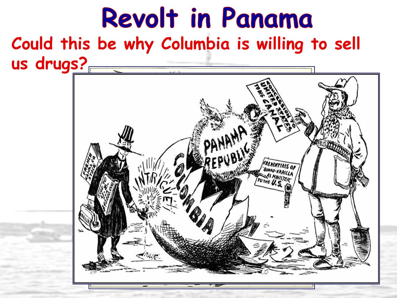 Revolt in Panama Could this be why Columbia is willing to sell us drugs