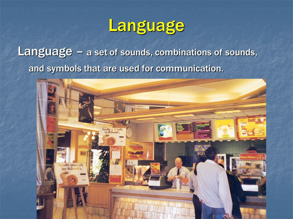 Language Language – a set of sounds, combinations of sounds, and symbols that are used for communication.