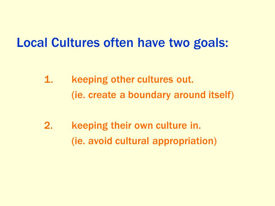 Local Cultures often have two goals: