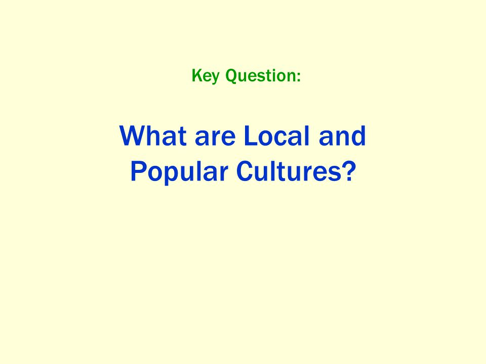 What are Local and Popular Cultures